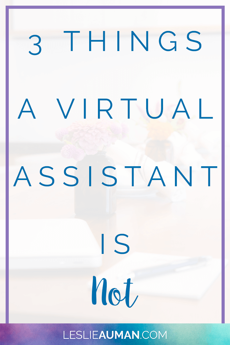 A tall, vertical image with the words 3 Things a Virtual Assistant Is Not on it to be used on Pinterest
