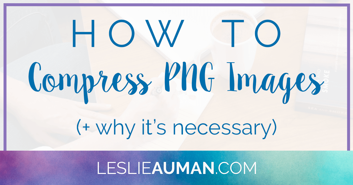 A large rectangular graphic with the words How to Compress PNG Images and Why It's Necessary on it
