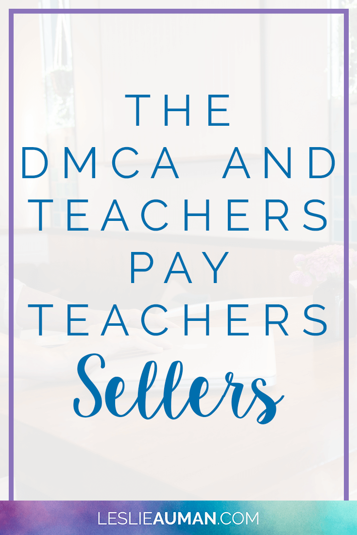 DMCA | Copyright | Copyright Infringement | TpT | The Digital Millennium Copyright Act, or DMCA, is a law that provides copyright regulations for the digital era. This law is extremely important to Teachers Pay Teachers sellers, who often find their painstakingly created resources available for anyone to download on websites all over the internet. Learn more about what the DMCA is and why you can share Teachers Pay Teachers resources on your school's website.