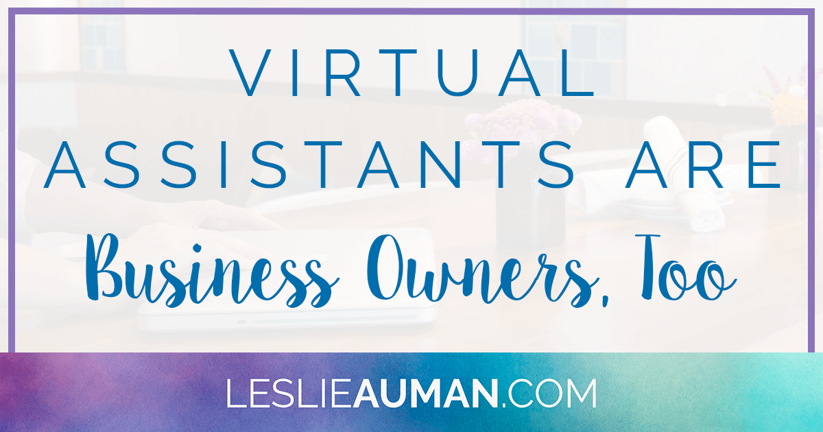 A large rectangular graphic with the words Virtual Assistants Are Business Owners, Too on it