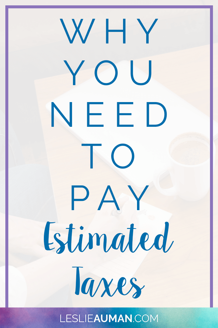 A tall, vertical image with the text Why You Need to Pay Estimated Taxes on it to be used on Pinterest