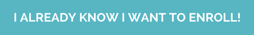 "Teal rectangular button with the words ""I already know I want to enroll!"" on it"