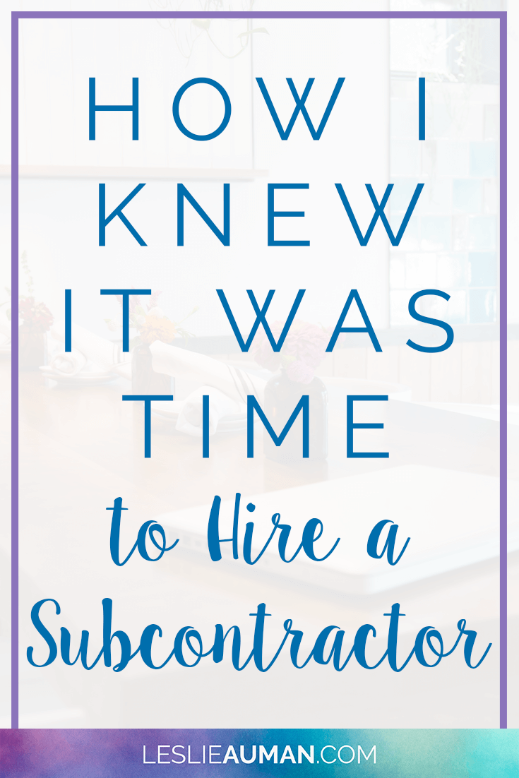 A tall, vertical image with the words How I Knew It Was Time to Hire a Subcontractor on it to be used on Pinterest