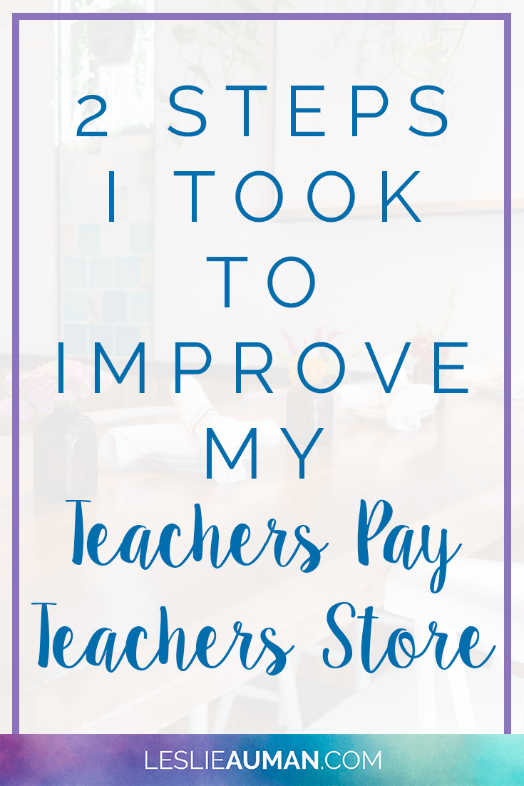 A tall, vertical image with the words 2 Steps I Took to Improve My Teachers Pay Teachers Store on it to be used on Pinterest