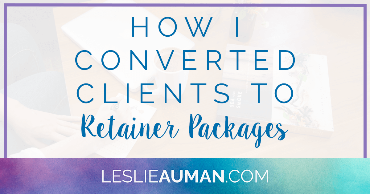 A large rectangular graphic with the words How I Converted Clients to Retainer Packages on it