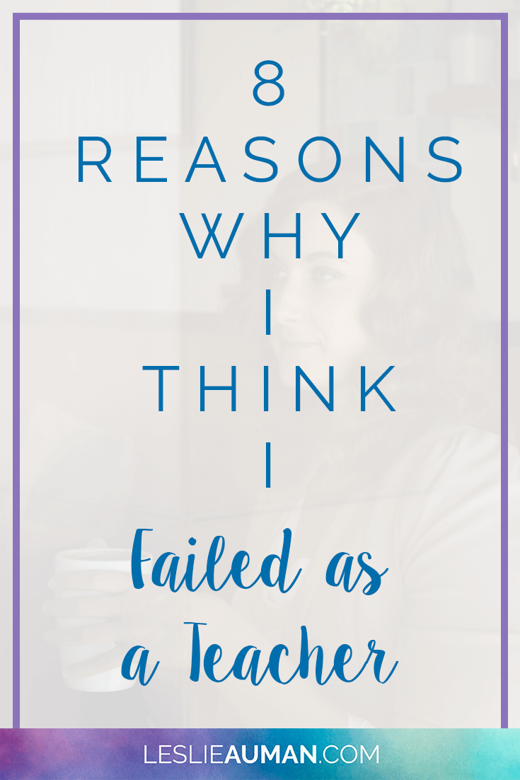 A tall, vertical image with the words 8 Reasons Why I Think I Failed as a Teacher on it to be used on Pinterest